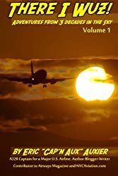 There I Wuz! Adventures From 3 Decades in the Sky: Volume 1