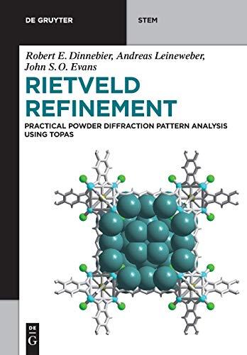 Rietveld Refinement: Practical Powder Diffraction Pattern Analysis using TOPAS (De Gruyter STEM)