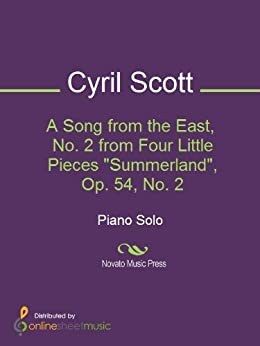 """A Song from the East, No. 2 from Four Little Pieces """"Summerland"""", Op. 54, No. 2 di [Cyril Scott]"""