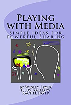 Playing with Media: simple ideas for powerful sharing by [Fryer, Wesley]