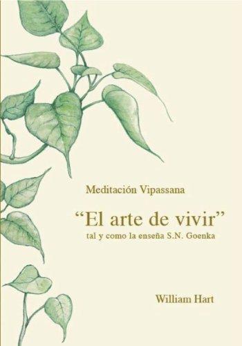 El Arte de Vivir: Meditación Vipassana tal y como la enseña S.N. Goenka por William Hart