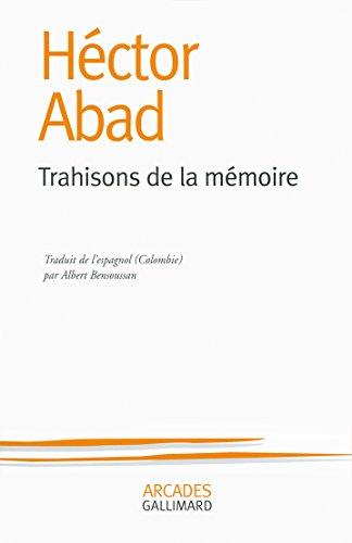 Trahisons de la mémoire par Héctor Abad