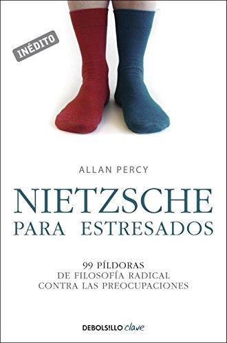 Nietzsche para estresados: 99 píldoras de filosofía radical contra las preocupaciones (CLAVE) por Allan Percy