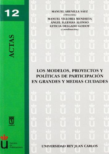 Los Modelos, Proyectos Y Políticas De Participación En Grandes Y Medias Ciudades (Actas)