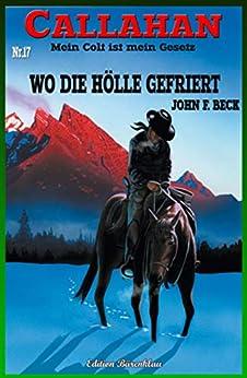 Callahan #17: Wo Die Hölle Gefriert por John F. Beck Gratis