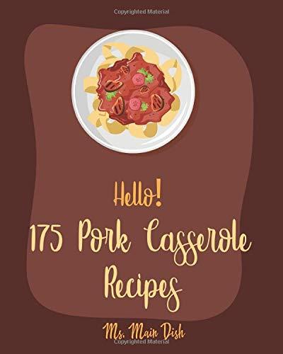 Hello! 175 Pork Casserole Recipes: Best Pork Casserole Cookbook Ever For Beginners [Ham Cookbook, Homemade Sausage Cookbook, Pork Chop Recipes, Potato Chip Cookbook, Mac And Cheese Recipes] [Book 1]