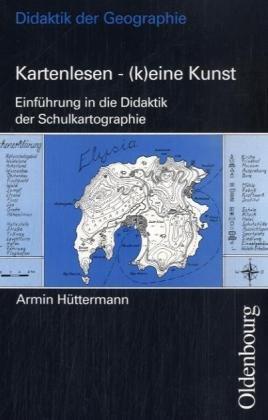 Kartenlesen - (k) eine Kunst. Einführung in die Didaktik der Schulkartographie