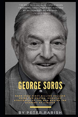 George Soros : Earn Your First Billion Dollars Using The Proven Investing Strategies of The Man Behind The Alchemy Of Finance por Peter Parish
