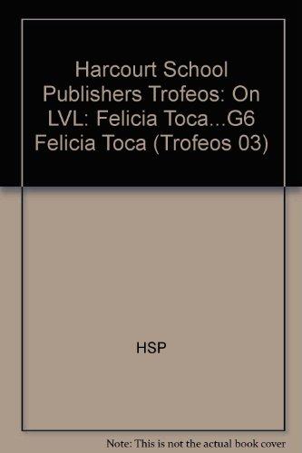 Harcourt School Publishers Trofeos: On LVL: Felicia Toca.G6 Felicia Toca (Trofeos 03) por HSP