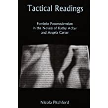 Tactical Readings: Feminist Postmodernism in the Novels of Kathy Acker and Angela Carter