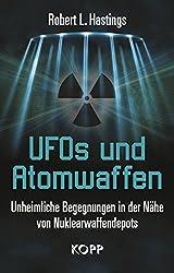 UFOs und Atomwaffen: Unheimliche Begegnungen in der Nähe von Nuklearwaffendepots (German Edition)