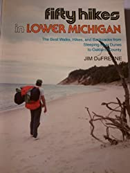 Fifty Hikes in Lower Michigan: The Best Walks, Hikes and Backpacks from Sleeping Bear Dunes to the Hills of Oakland County by James F. Dufresne (1991-04-02)