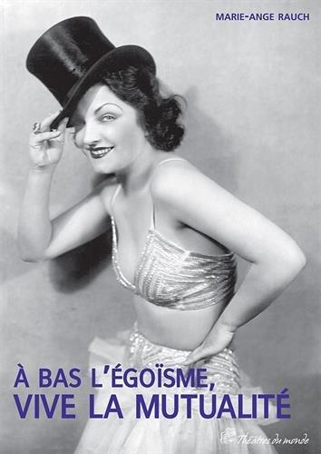 A bas l'gosme, vive la mutualit ! : Histoire de la Mutuelle des artistes et des professionnels du spectacle (1865-2011)