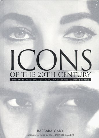 Icons of the 20th Century: 200 Men and Women Who Have Made a Difference por Barbara Cady