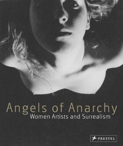 Angels Of Anarchy: Women Artists And Surrealism by Patricia Allmer (2009-08-01)