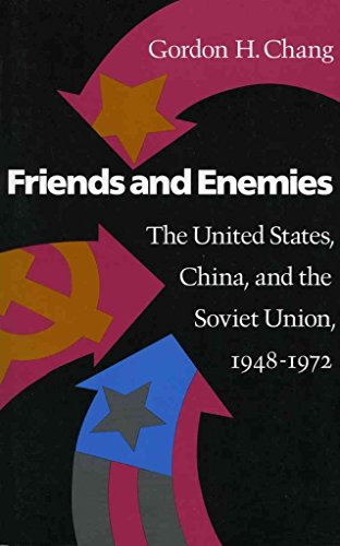 [(Friends and Enemies : The United States, China, and the Soviet Union, 1948-1972)] [By (author) Gordon G. Chang] published on (December, 1991)