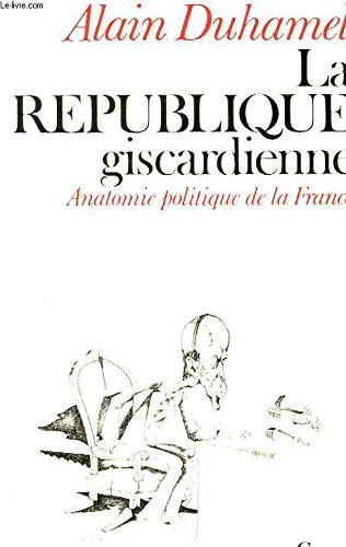 LA REPUBLIQUE GISCARDIENNE ANATOMIE POLITIQUE DE LA FRANCE par ALAIN DUHAMEL