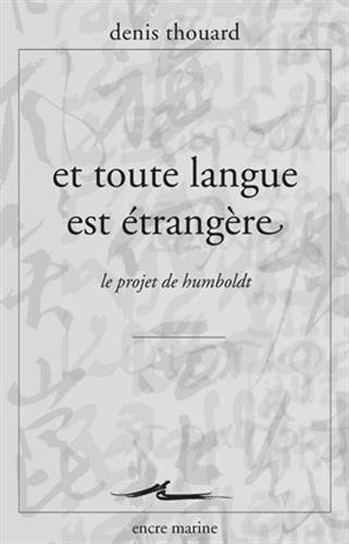 Et Toute Langue Est Etrangere: Le Projet de Humboldt (Encre Marine) por Denis Thouard