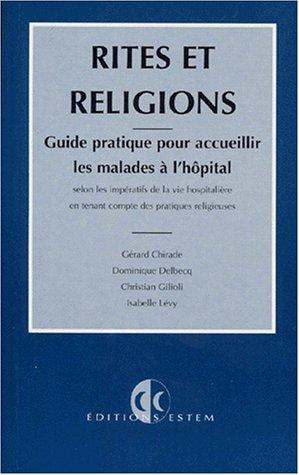 Rites et religions: Guide pratique pour accueillir les malades  l'hpital selon les impratifs de la vie hospitalire en tenant compte des pratiques religieuses