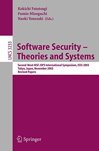 Software Security - Theories and Systems: Second Mext-WSF-JSPS International Symposium, ISSS 2003, Tokyo, Japan, November 4-6, 2003 (Lecture Notes in Computer Science)