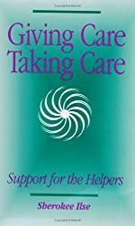 Giving Care, Taking Care: Support for the Helpers