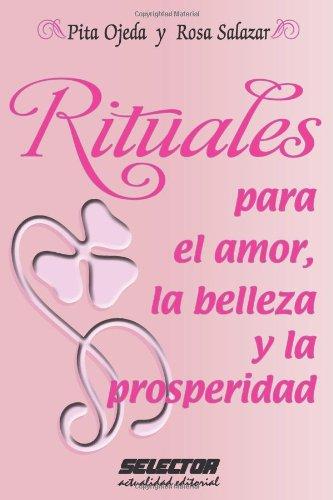 Rituales para el amor, la belleza y la prosperidad por Pita Ojeda, Rosa Salazar
