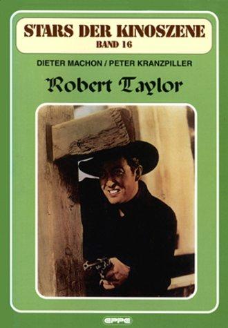 Robert Taylor Schauspieler (Stars der Kinoszene, Bd. 16: Robert Taylor)