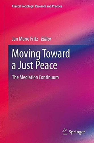 Moving Toward a Just Peace: The Mediation Continuum (Clinical Sociology: Research and Practice) (2013-12-02)
