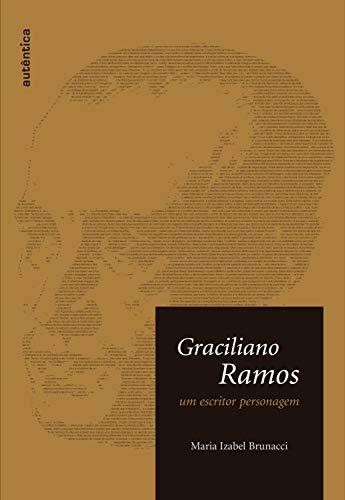 Graciliano Ramos – Um escritor personagem (Portuguese Edition)