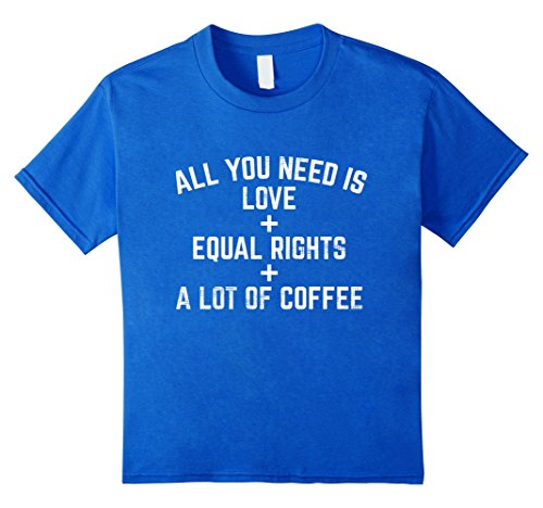 ALL YOU NEED IS LOVE + EQUAL RIGHTS + A LOT OF COFFEE Tee