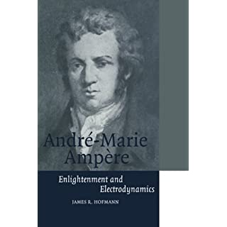 Andre-Marie Ampere: Enlightenment and Electrodynamics (Cambridge Science Biographies)
