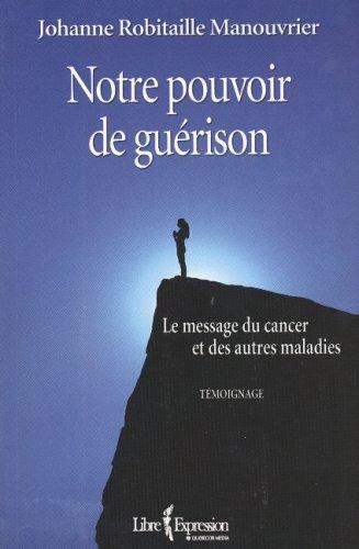 Notre pouvoir de guérison : Le message du cancer et des autres maladies par Johanne Robitaille Manouvrier
