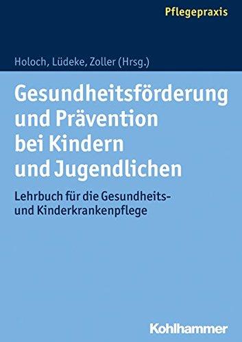 Gesundheitsförderung und Prävention bei Kindern und Jugendlichen: Lehrbuch für die Gesundheits- und Kinderkrankenpflege
