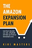 The Amazon Expansion Plan: Learn how to skyrocket your sales, sell globally and make your brand an international success (English Edition)