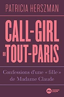 """Call-girl du Tout-Paris : Confessions d'une """"fille"""" de Madame Claude"""
