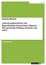 Aufmerksamkeitsdefizit- und Hyperaktivitätsstörung. Praxis: Klettern. Therapeutische Wirkung auf Kinder mit ADHS