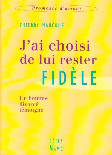 J'ai choisi de lui rester fidèle : Un homme divorcé témoigne par Thierry Maucour