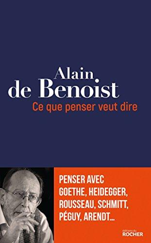 Ce que penser veut dire : Penser avec Goethe, Heidegger, Rousseau, Schmitt, Péguy, Arendt... par From Editions du Rocher