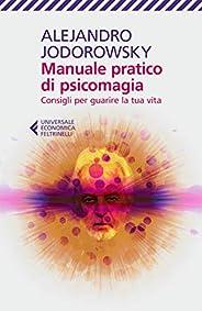 Manuale pratico di psicomagia: Consigli per guarire la tua vita