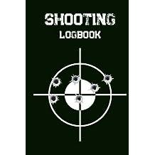 Shooting Logbook: Target,Handloading Logbook,Range Shooting Book,Target Diagrams,Shooting data,Sport Shooting Record Logbook,Notebook Journal Blank Shooters Log (Shooting Journal)