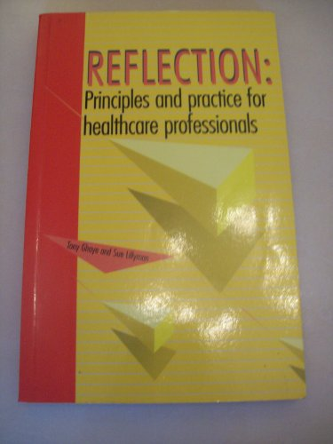 Reflection: Principles and Practice for Healthcare Professionals (Reflective Practice)