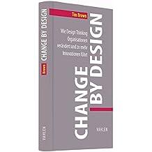 Change by Design: Wie Design Thinking Organisationen verändert und zu mehr Innovationen führt