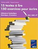 15 textes à lire, 150 exercices pour écrire, CM1-CM2-6e