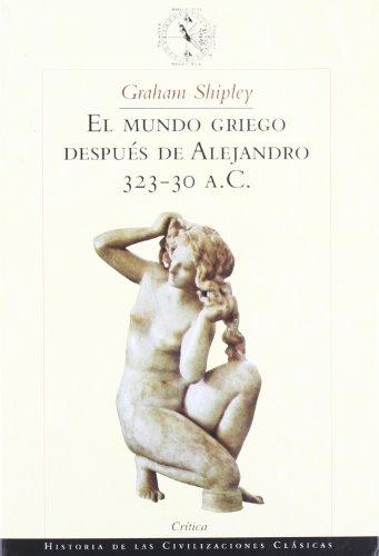 Mundo Griego Despues de Alejandro, El. 323-30 A.C. por Graham Shipley