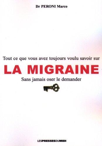 La migraine : tout ce que vous avez toujours voulu savoir sur la migraine sans jamais oser le demander.