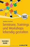 Seminare, Trainings und Workshops lebendig gestalten (Haufe TaschenGuide) - Andrea Lienhart