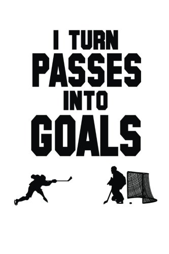 I Turn Passes Into Goals: Hockey Lined Notebook Journal To Write In por My Lined Journal