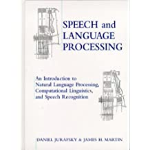 Speech and Language Processing: An Introduction to Natural Language Processing, Computational Linguistics and Speech Recognition (Practical Resources for the Mental Health Professionals)