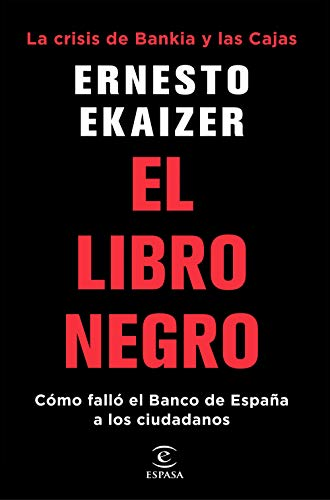 El libro negro: La crisis de Bankia y Las Cajas. Cómo falló el Banco de España a los ciudadanos (Fuera de colección)