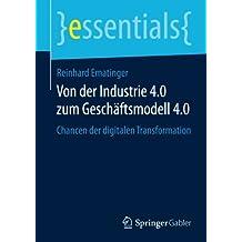 Von der Industrie 4.0 zum Geschäftsmodell 4.0: Chancen der digitalen Transformation (essentials)